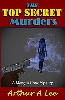 The Top Secret Murders (Morgan Crew Murder Mystery Series Book 9) by [Art Lee]