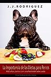 La Importancia de las Dietas para Perros: Más años Juntos con una Nutrición Adecuada (Animales de Compañia)