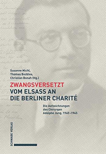 Zwangsversetzt – Vom Elsass an die Berliner Charité: Die Aufzeichnungen des Chirurgen Adolphe Jung, 1940–1945