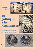 Du gothique à la Renaissance - Architecture et décor en France (1470-1550)