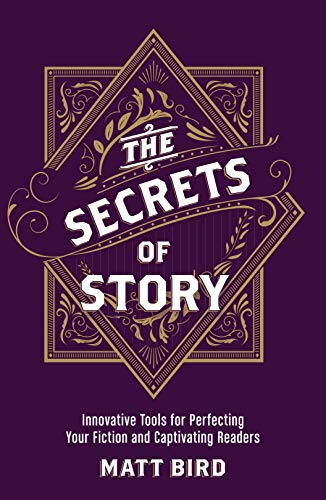 The Secrets of Story: Innovative Tools for Perfecting Your Fiction and Captivating Readers by [Matt Bird]