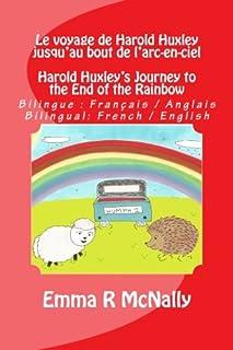 Le voyage de Harold Huxley jusqu'au bout de l'arc-en-ciel / Harold Huxley's Journey to the End of the Rainbow: Version bil...