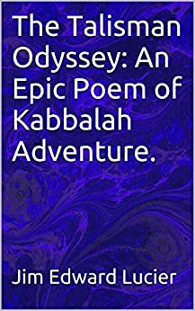 The Talisman Odyssey: An Epic Poem of Kabbalah Adventure. by [Jim Edward Lucier]