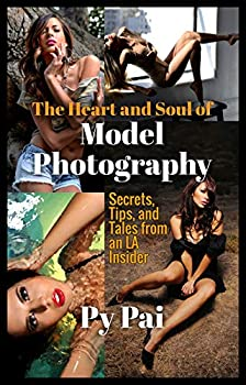 The Heart and Soul of Model Photography  Secrets Tips and Tales from an LA Insider