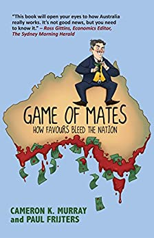 Game of Mates: How favours bleed the nation by [Cameron Murray, Paul Frijters]