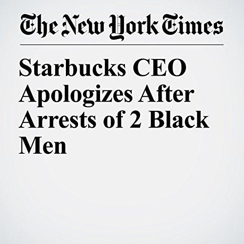 Starbucks CEO Apologizes After Arrests of 2 Black Men copertina