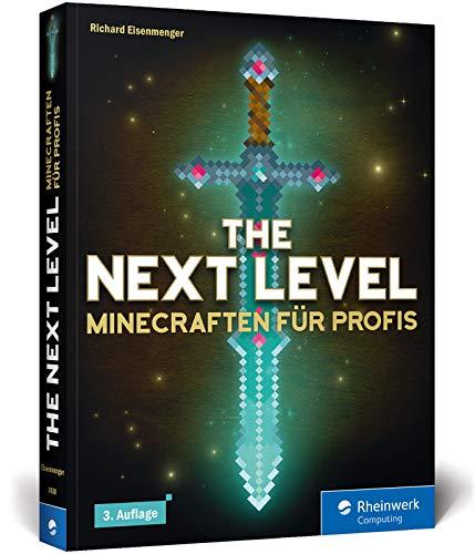 The Next Level: Minecraften für Profis, von Abenteuer-Map bis Zombie-Grinder. Mit Bauplänen zu allen Gebäuden und Maschinen. 3. Auflage!