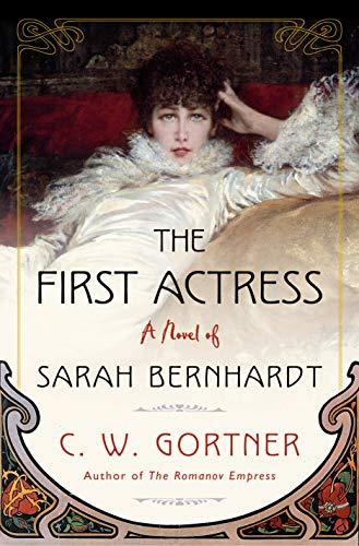 The First Actress: A Novel of Sarah Bernhardt by [C.  W. Gortner]