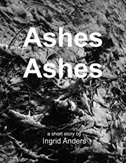 Ashes Ashes - A Short Story by [Ingrid Anders, Ryan McCoy, Annie Smith]