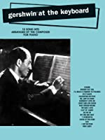 Gershwin at the Keyboard: 18 Song Hits Arranged by the Composer for Piano