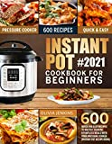 Instant Pot Cookbook For Beginners: 600 Quick And Easy Recipes To Master Cooking Effortless Meals With Your Pressure Cooker (Instant Pot Recipe Book)