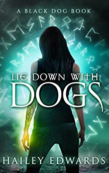 Lie Down with Dogs (Black Dog Book 2) by [Hailey Edwards]