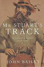 Mr Stuart's Track: The Forgotten Life of Australia's Greatest Explorer