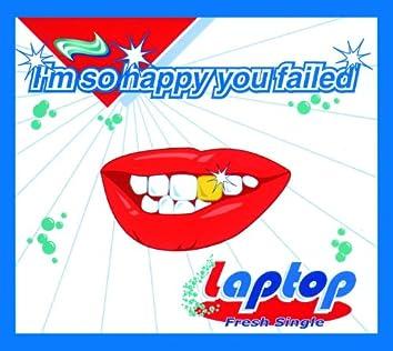 I'm So Happy You Failed