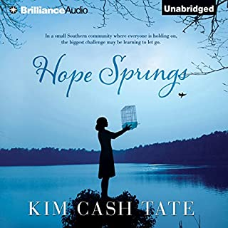Hope Springs                   By:                                                                                                                                 Kim Cash Tate                               Narrated by:                                                                                                                                 Bahni Turpin                      Length: 10 hrs and 23 mins     72 ratings     Overall 4.5