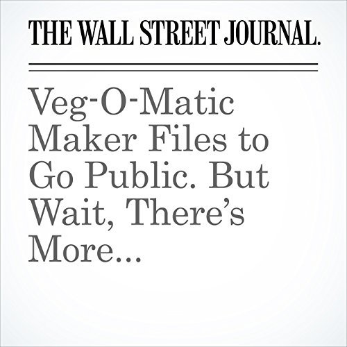 Veg-O-Matic Maker Files to Go Public. But Wait, There's More... copertina