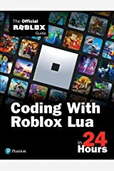 Coding With Roblox Lua in 24 Hours: The Official Roblox Guide (Sams Teach Yourself) Paperback