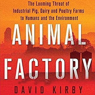 Animal Factory     The Looming Threat of Industrial Pig, Dairy, and Poultry Farms to Humans and the Environment              By:                                                                                                                                 David Kirby                               Narrated by:                                                                                                                                 William Hughes                      Length: 21 hrs and 8 mins     36 ratings     Overall 3.7
