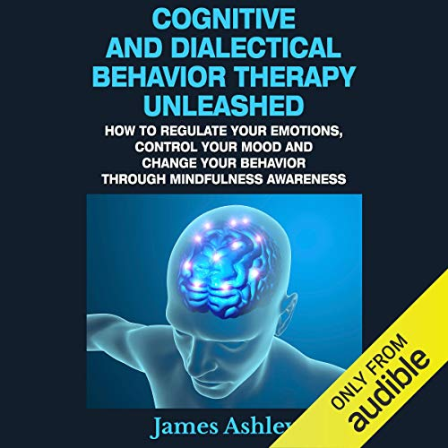 Cognitive and Dialectical Behavior Therapy Unleashed audiobook cover art