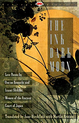 The Ink Dark Moon: Love Poems by Ono no Komachi and Izumi Shikibu, Women of the Ancient Court of Japan (Vintage Classics)