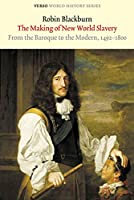 The Making of New World Slavery: From the Baroque to the Modern, 1492-1800 (Verso World History Series)