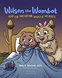 Wilson the Wombat and the Nighttime What-If Worries: A therapeutic book and a fun story to help support anxious and worried kids at bedtime. Written by ... counselor. (Wilson the Wombat and Friends)