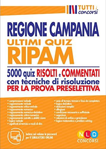 Regione Campania. Ultimi quiz RIPAM. 5000 quiz risolti e commentati con tecniche di risoluzione per la prova preselettiva. Con software di simulazione