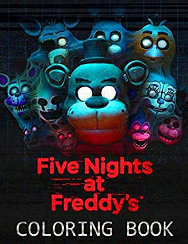 Five Nights at Freddy's Coloring Book: A Fun Book For Everyone Who Loves This Game With Lots Of Cool Illustrations To Start Relaxing And Having ... ,+50 Amazing Drawings FNAF : All Characters
