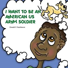 I Want to Be an American US Army Soldier