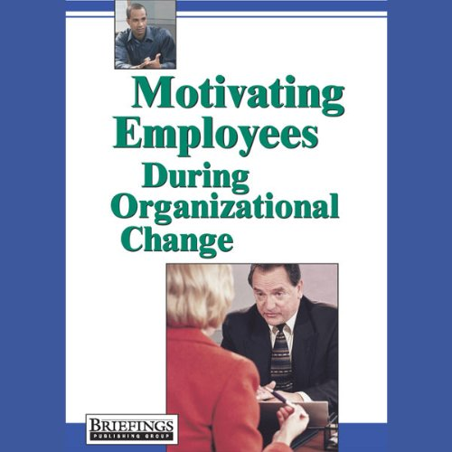 Motivating Employees During Organizational Change audiobook cover art