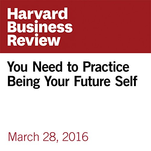 You Need to Practice Being Your Future Self audiobook cover art