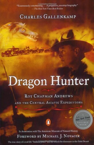 Dragon Hunter: Roy Chapman Andrews and the Central Asiatic Expeditions by Michael J. Novacek (Foreword), Charles Gallenkamp (1-Apr-2002) Paperback