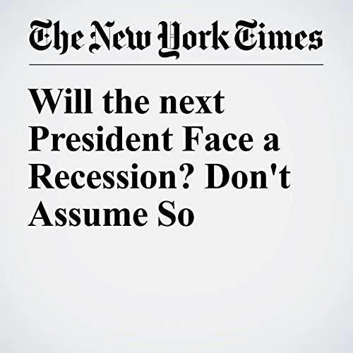 Will the next President Face a Recession? Don't Assume So audiobook cover art