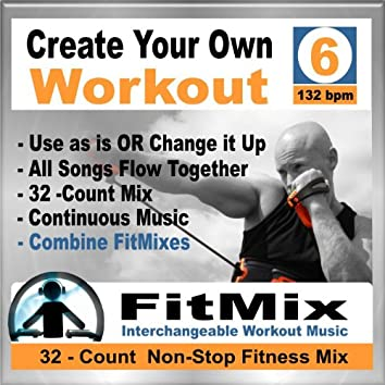 Create Your Own Workout Vol.6 - New Music Re-Mix for Group Fitness, Kickboxing, Step, Running, Cycling, Cardio Kick. (Non-Stop)