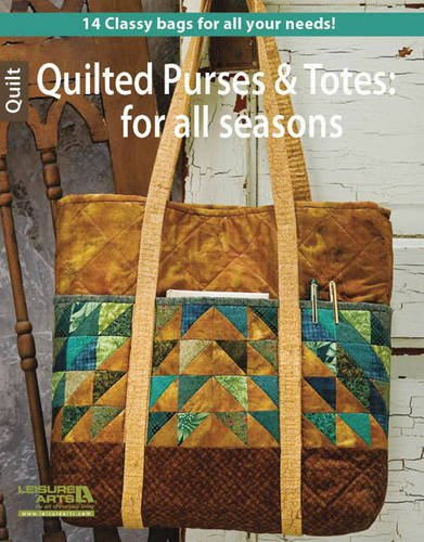 Quilted Purses & Totes: for All Seasons-14 Classy Bags for all Your Needs!