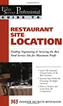 The Food Service Professional Guide to Restaurant Site Location: Finding, Negotiating & Securing the Best Food Service Site for Maximum Profit (Food ... ... Best Food Service Site for Maximum Profit