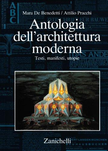 Antologia dell'architettura moderna. Testi, manifesti, utopie