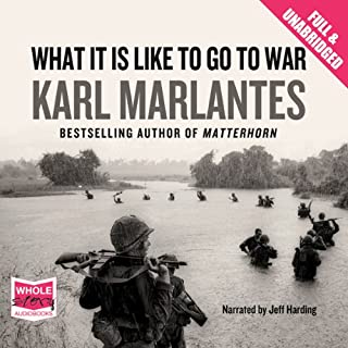 What It Is Like To Go To War                   By:                                                                                                                                 Karl Marlantes                               Narrated by:                                                                                                                                 Jeff Harding                      Length: 9 hrs and 32 mins     47 ratings     Overall 4.2