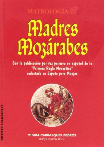 """Madres mozárabes: Matrología III Con la publicación por vez primera en español de la """"Primera Regla Monástica"""" redactada en España para Monjas (Orientale Lumen)"""