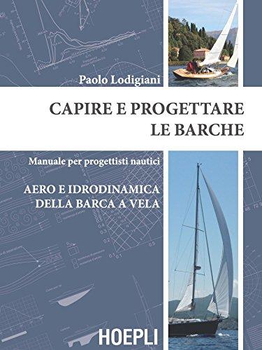 Capire e progettare le barche. Manuale per progettisti nautici. Aero e idrodinamica della barca a vela
