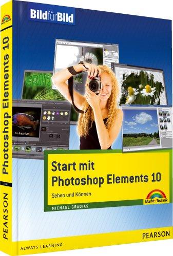 Start mit Photoshop Elements 10 - Alle Bilder zum Download auf der Website zum Buch: Sehen und Können (Bild für Bild)