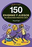 150 enigmas y juegos de lógica para volverse loco (No ficción ilustrados)