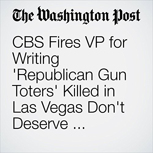 CBS Fires VP for Writing 'Republican Gun Toters' Killed in Las Vegas Don't Deserve Sympathy copertina