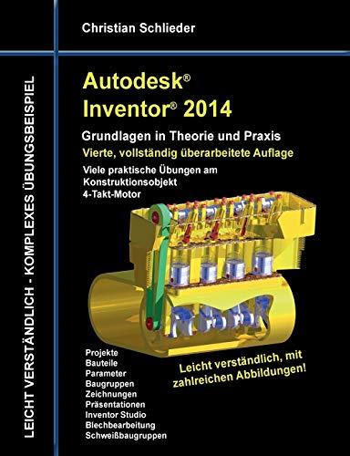 Autodesk Inventor 2014 - Grundlagen in Theorie und Praxis: Viele praktische Übungen am Konstruktionsobjekt 4-Takt-Motor