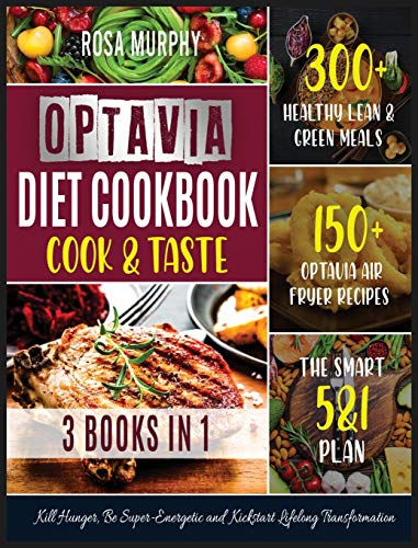 Optavia Diet Cookbook: Cook and Taste 300+ Healthy Lean & Green Meals - 150+ Optavia Air Fryer Recipes - the Smart 5&1 Plan. Kill Hunger, Be Super-Energetic and Kickstart Lifelong Transformation