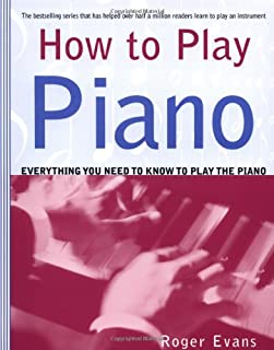 How to Play Piano: Everything You Need to Know to Play the P