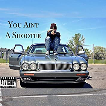 You Ain't a Shooter