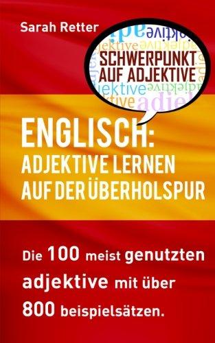 Englisch: Adjektive Lernen auf der Uberholspur: Die 100 meist genutzten Adjektive mit über 800 Beispielsätzen. (ENGLISCH LERNEN AUF DER ÜBERHOLSPUR, Band 1)