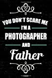 You don't scare me I'm a Photographer and Father Notebook: Photographer Journal 6 x 9 inch Book 120 lined pages gift