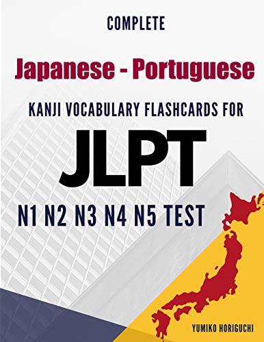 Complete Japanese - Portuguese Kanji Vocabulary Flashcards for JLPT N1 N2 N3 N4 N5 Test: Practice Japanese Language Proficiency Test Workbook